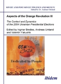 Aspects of the Orange Revolution: Aspects of the Orange Revolution III - The Context and Dynamics of the 2004 Ukrainian Presidential Elections; Vol.3