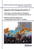 Aspects of the Orange Revolution: Aspects of the Orange Revolution II - Information and Manipulation Strategies in the 2004 Ukrainian Presidential Electio; Vol.2