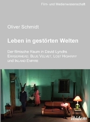 Leben in gestörten Welten. Der filmische Raum in David Lynchs Eraserhead, Blue Velvet, Lost Highway und Inland Empire