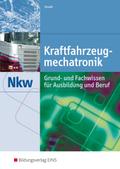 Kraftfahrzeugmechatronik Nkw: Grund- und Fachwissen für Ausbildung und Beruf