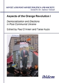 Aspects of the Orange Revolution: Aspects of the Orange Revolution I - Democratization and Elections in Post-Communist Ukraine; Vol.1