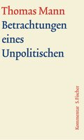 Große kommentierte Frankfurter Ausgabe: Betrachtungen eines Unpolitischen, Kommentar; Bd.13.2
