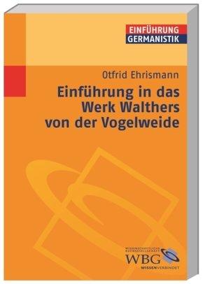 Einführung in das Werk Walthers von der Vogelweide