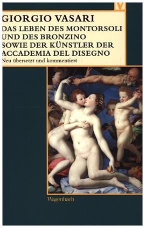 Das Leben des Montorsoli und des Bronzino sowie der Künstler der Accademia del Disegno