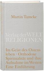 Im Geist des Ostens leben. Orthodoxe Spiritualität und ihre Aufnahme im Westen