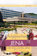 Aufgewachsen in Jena in den 60er und 70er Jahren
