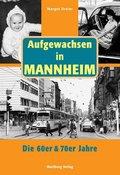 Aufgewachsen in Mannheim. Die 60er & 70er Jahre