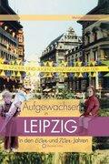 Aufgewachsen in Leipzig in den 60er und 70er Jahren