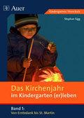 Das Kirchenjahr im Kindergarten (er)leben: Von Erntedank bis St. Martin; 1