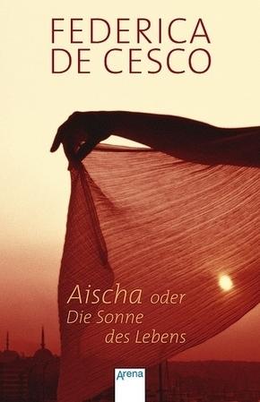 Aischa oder Die Sonne des Lebens   ; Deutsch;