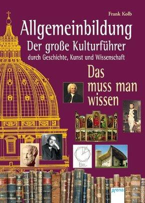 Allgemeinbildung, Der große Kulturführer durch Geschichte, Kunst und Wissenschaft