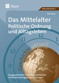 Geschichte aktuell: Das Mittelalter: Politische Ordnung und Alltagsleben