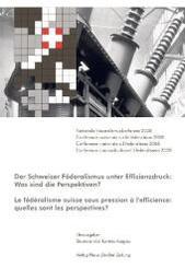 Der Schweizer Föderalismus unter Effizienzdruck:Was sind die Perspektiven?; Le fédéralisme suisse sous pression à l effi