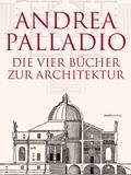 Die vier Bücher zur Architektur - I quattro libri dell' architettura