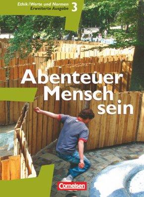 Abenteuer Mensch sein, Westliche Bundesländer: 9./10. Schuljahr, Ethik / LER, Werte und Normen (Erweiterte Ausgabe); Bd.3