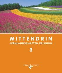 MITTENDRIN-Lernlandschaften Religion, Ausgabe Baden-Württemberg: 9./10. Schuljahr; Bd.3