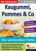 Kaugummi, Pommes & Co.: Die versteckten Fette; Bd.3