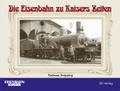 Die Eisenbahn zu Kaisers Zeiten