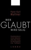 Wallner, Wer glaubt wird selig