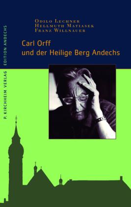 Carl Orff und der Heilige Berg Andechs