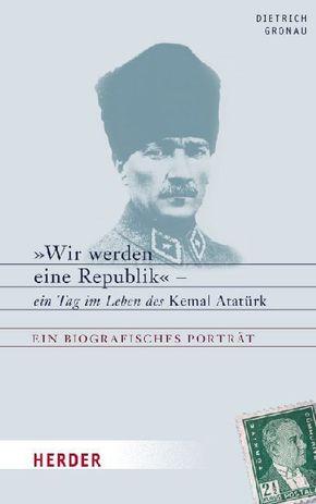 """""""Wir werden eine Republik"""" - ein Tag im Leben des Kemal Atatürk"""