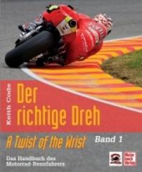 Der richtige Dreh: Das Handbuch des Motorrad-Rennfahrers