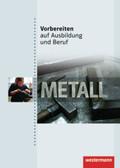 Vorbereiten auf Ausbildung und Beruf: Metall