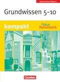 Fokus Mathematik, Gymnasium Bayern: 5.-10. Jahrgangsstufe, kompakt - Grundwissen