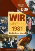 Wir vom Jahrgang 1981 - Geboren in der DDR