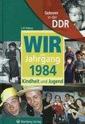 Wir vom Jahrgang 1984 - Geboren in der DDR
