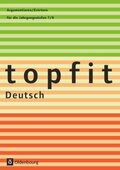 topfit Deutsch, Neuausgabe: Argumentieren / Erörtern für die Jahrgangsstufen 7/8