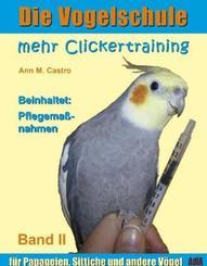 Die Vogelschule: Die Vogelschule. Mehr Clickertraining für Papageien, Sittiche und andere Vögel; . - Bd.II