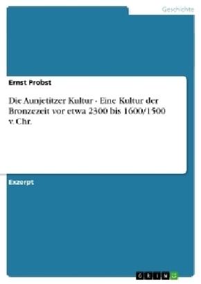 Die Aunjetitzer Kultur - Eine Kultur der Bronzezeit vor etwa 2300 bis 1600/1500 v. Chr.