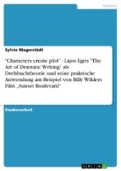 """""""Characters create plot"""" - Lajos Egris """"The Art of Dramatic Writing"""" als Drehbuchtheorie und seine praktische Anwendung"""