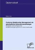 Customer Relationship Management als ganzheitliche Unternehmensstrategie