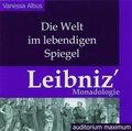 Die Welt im lebendigen Spiegel. Leibniz Monadologie, 2 Audio-CDs