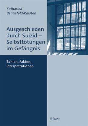 Ausgeschieden durch Suizid - Selbsttötungen im Gefängnis