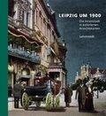 Leipzig um 1900: Die Innenstadt in kolorierten Ansichtskarten; Bd.1