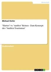 """""""Hartes"""" vs. """"sanftes"""" Reisen - Zum Konzept des """"Sanften Tourismus"""""""