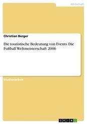 Die touristische Bedeutung von Events. Die Fußball Weltmeisterschaft 2006