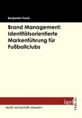 Brand Management: Identitätsorientierte Markenführung für Fußballclubs