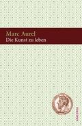 Marc Aurel - Die Kunst zu leben