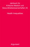 Jahrbuch für Kritische Medizin: Health Inequalities; Bd.45