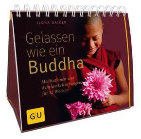 Gelassen wie ein Buddha - Meditationen und Achtsamkeitsübungen für 52 Wochen