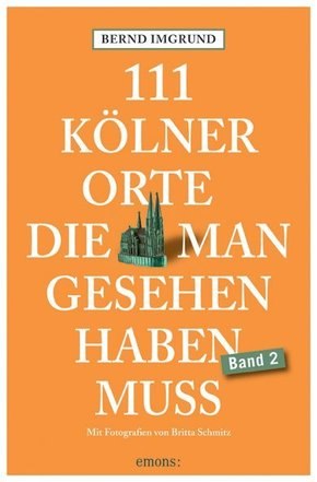 111 Kölner Orte, die man gesehen haben muss - Bd.2