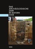 Das archäologische Jahr in Bayern 2008