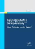 Automobilindustrie zwischen Globalisierung und Regionalisierung