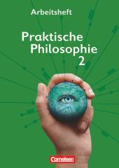 Praktische Philosophie, Ausgabe Nordrhein-Westfalen: Praktische Philosophie - Nordrhein-Westfalen - Band 2