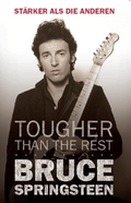 Bruce Springsteen. Tougher Than The Rest. Stärker als die anderen
