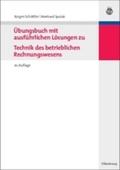 Übungsbuch mit ausführlichen Lösungen zu Technik des betrieblichen Rechnungswesens
